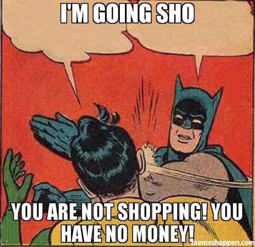 I39m-going-Sho-You-are-not-shopping-you-have-no-money-meme-35959